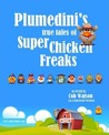 Plumedini's True Tales of Super Chicken Freaks as Retold by C... by John Brady Woodson