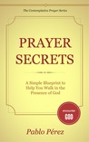 Prayer Secrets: a Simple Blueprint to Help You Walk in the Presence of God