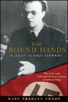 With Bound Hands: A Jesuit in Nazi Germany