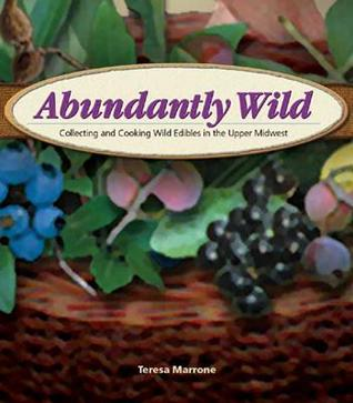 Abundantly Wild: Collecting and Cooking Wild Edibles in the Upper Midwest