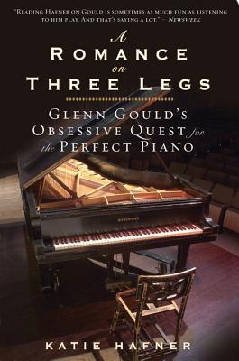 A Romance on Three Legs: Glenn Gould's Obsessive Quest for the Perfect Piano