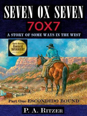 Seven Ox Seven, Part One: Escondido Bound: A Story of Some Ways in the West