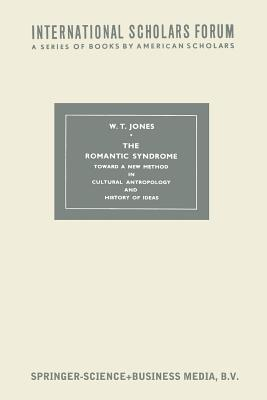 The Romantic Syndrome: Toward a New Method in Cultural Anthropology and History of Ideas  by  W T Jones