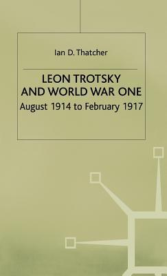 Leon Trotsky And World War One: August 1914 February 1917