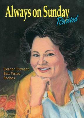 Always on Sunday Revisited: Eleanor Ostman's Best Tested Recipes