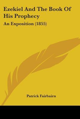 Ezekiel and the Book of His Prophecy by Patrick Fairbairn