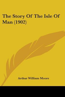 The Story of the Isle of Man by A.W.  Moore