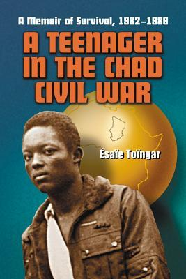 A Teenager in the Chad Civil War: A Memoir of Survival, 1982-1986