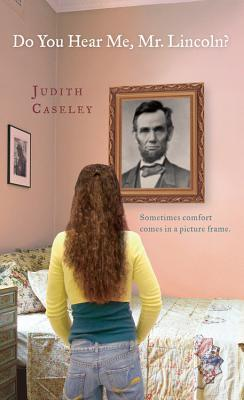 Do You Hear Me, Mr. Lincoln? by Judith Caseley