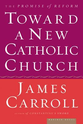 Toward a New Catholic Church by James Carroll