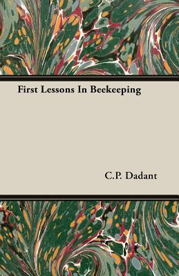 First Lessons in Beekeeping by Camille Pierre Dadant