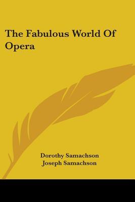 The Fabulous World of Opera by Dorothy Samachson