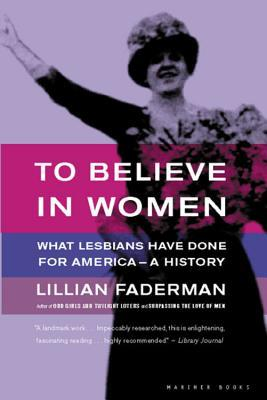 To Believe in Women by Lillian Faderman
