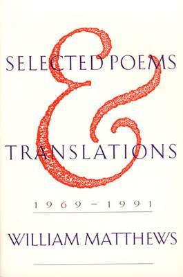 Selected Poems and Translations by William Matthews