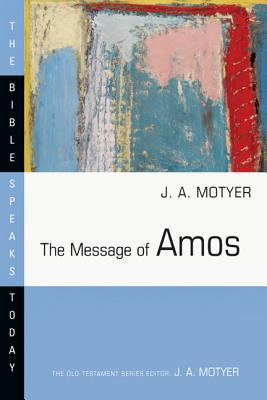 The Message of Amos: Becoming Intellectually Virtuous (The Bible Speaks Today: Old Testament)