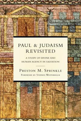 Paul Judaism Revisited: A Study of Divine and Human Agency in Salvation