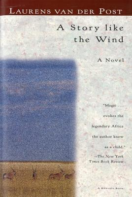 A Story Like the Wind by Laurens van der Post