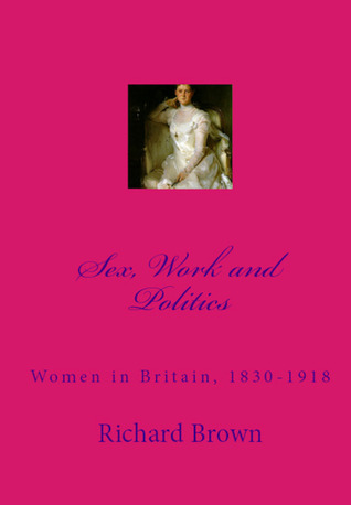 Sex, Work and Politics: Women in Britain 1830-1918