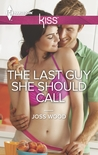 The Last Guy She Should Call by Joss Wood