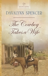 The Cowboy Takes a Wife by Davalynn Spencer