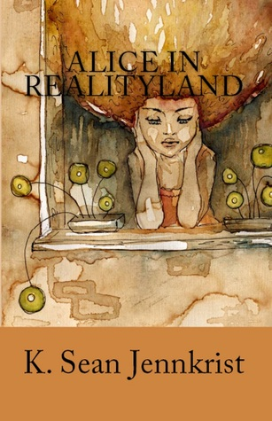 Alice in Realityland by K. Sean Jennkrist