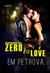 Zero to Love by Em Petrova