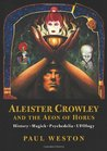 Aleister Crowley And The Aeon Of Horus: History. Magick. Psychedelia. Ufology