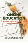 Online Education: A Practical Guide to Success in the Online Environment