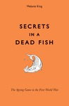 Secrets in a Dead Fish: The Spying Game in the First World War