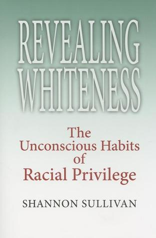 Revealing Whiteness: The Unconscious Habits of Racial Privilege