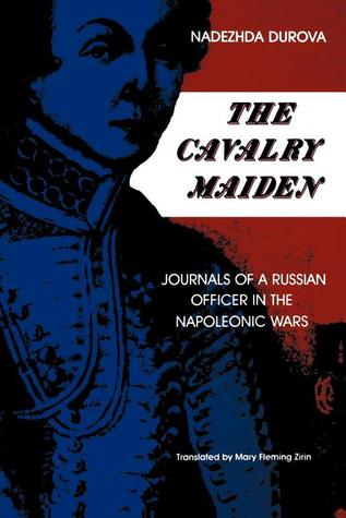 cavalry maiden Click to read more about the cavalry maiden: journals of a russian officer in the napoleonic wars by nadezhda durova librarything is a cataloging and social.
