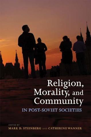 Religion, Morality, and Community in Post-Soviet Societies