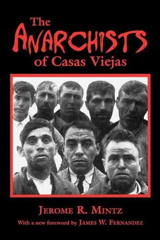 The Anarchists of Casas Viejas by Jerome R. Mintz