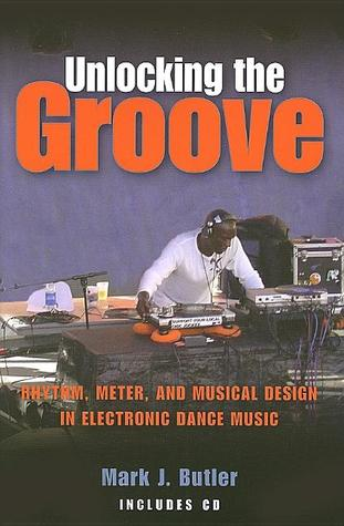 Unlocking the Groove by Mark J. Butler