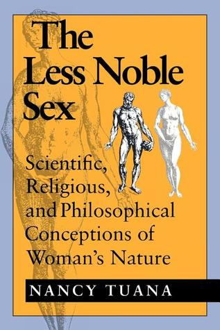 The Less Noble Sex by Nancy Tuana