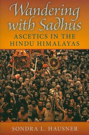 Wandering with Sadhus by Sondra L. Hausner
