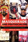 Masquerade and Postsocialism by Gerald W. Creed