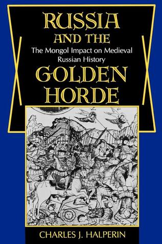 Russia and the Golden Horde by Charles J. Halperin