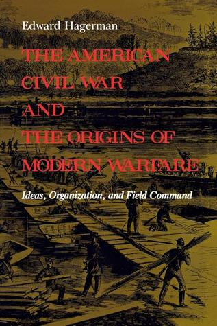 Read online The American Civil War and the Origins of Modern Warfare: Ideas, Organization, and Field Command by Edward Hagerman PDF