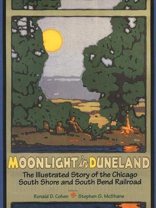 Moonlight in Duneland: The Illustrated Story of the Chicago South Shore and South Bend Railroad