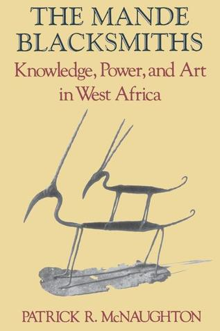 The Mande Blacksmiths: Knowledge, Power, and Art in West Africa