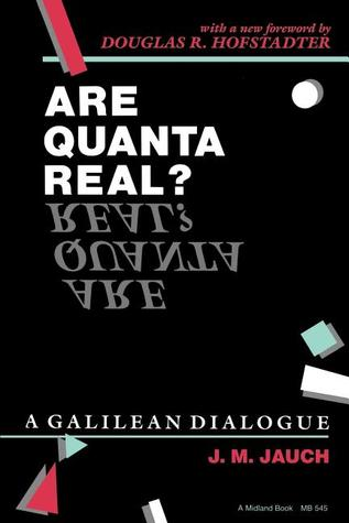 Are Quanta Real? A Galilean Dialogue by Josef M. Jauch
