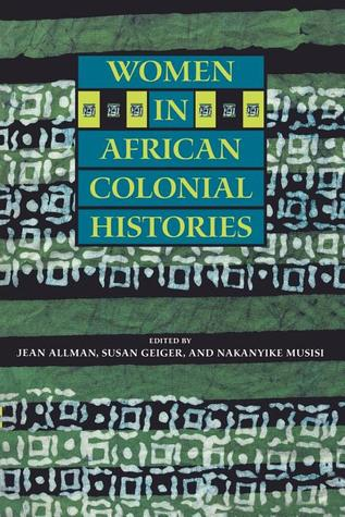 Women in African Colonial Histories by Jean Allman