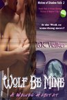 Wolf Be Mine!  A Wolves Habitat (Wolves of Shadow Falls 2)