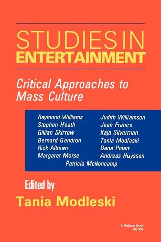 Studies in Entertainment: Critical Approaches to Mass Culture