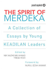 The Spirit of Merdeka: A Collection of Essays by Young KEADILAN Leaders