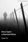 Once Upon A Haunted Moor (Tyack & Frayne, #1)