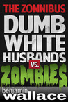 Dumb White Husbands vs. Zombies: The Zomnibus