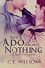 Much Ado About Nothing by C.E.  Wilson