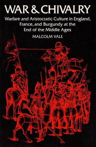 War and Chivalry: Warfare and Aristocratic Culture in England, France, and Burgundy at the End of the Middle Ages